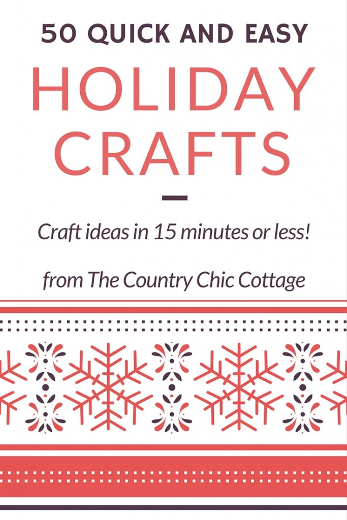 50 Quick And Easy Holiday Crafts THE COUNTRY CHIC COTTAGE DIY Home Decor Crafts Farmhouse