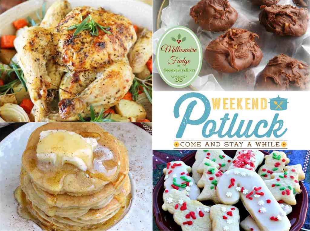 Weekend Potluck at The Country Cook. Featured recipes include: Whole Roasted Chicken & Vegetables, Millionaire Fudge, Nana's Christmas Cookies & EggNog Pancakes