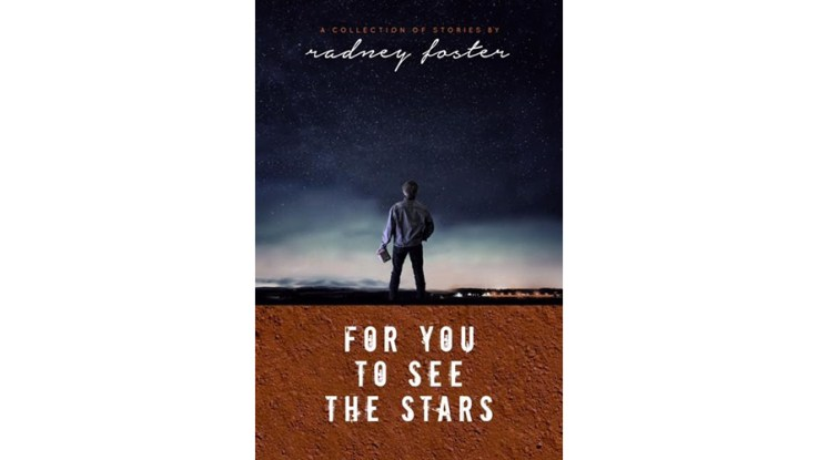Radney Foster Releases New CD + Book Duo 'For You To See The Stars