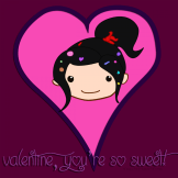 Valentine, you're so sweet!