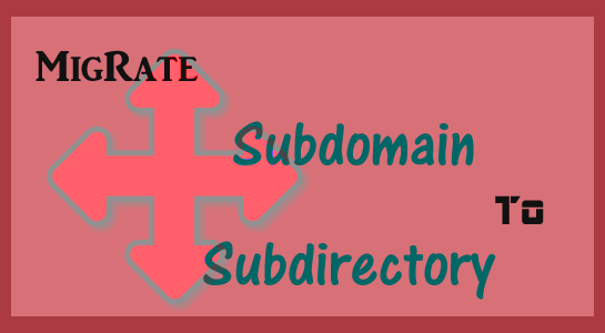 To migrate Wordpress from subdomain to subdirectory