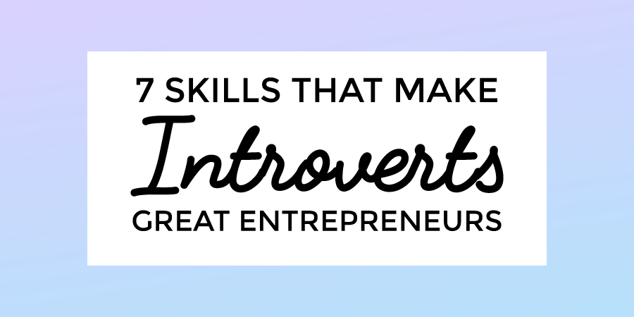 7 Skills That Make Introverts Great Entrepreneurs