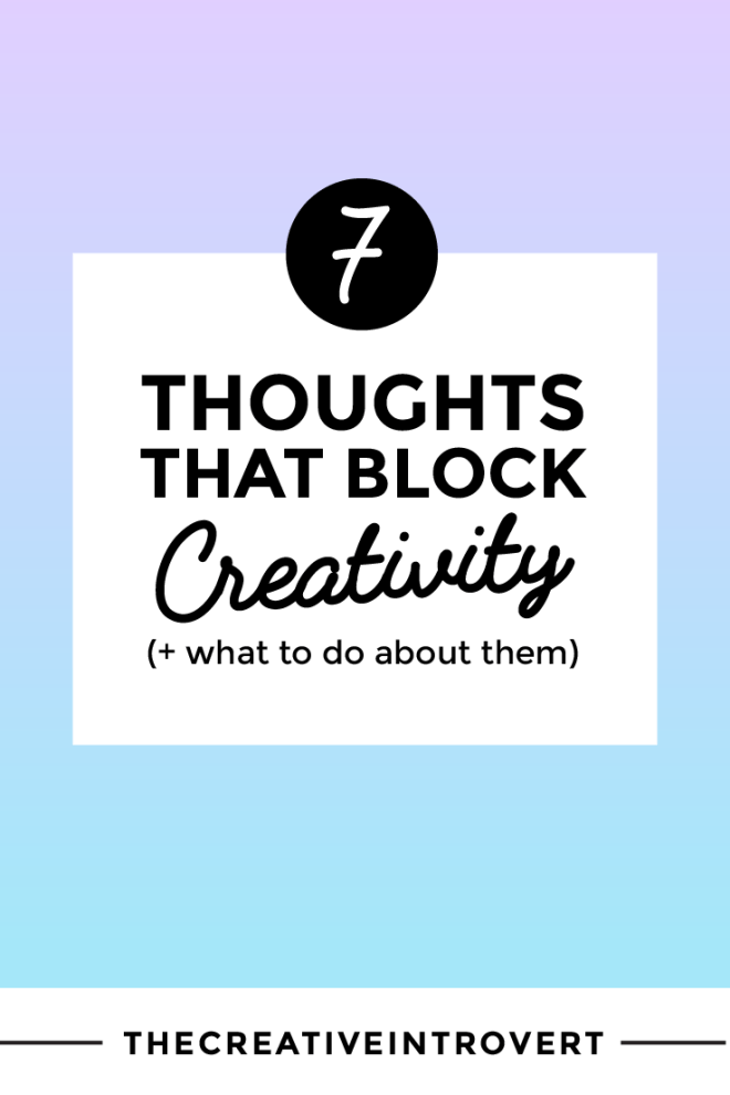 Do You Have Any of These 7 Thoughts That Block Creativity? Click to read the full article (+ the solutions to these thought gremlins!)