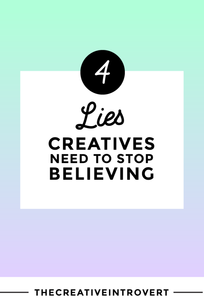 We can't believe everything we hear, read, see. These are the 4 most common lies I've come across that us creatives get told.