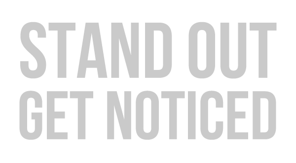 Stand Out Get Noticed