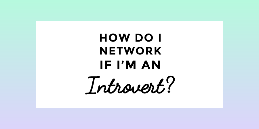How do I Network if I'm an introvert?