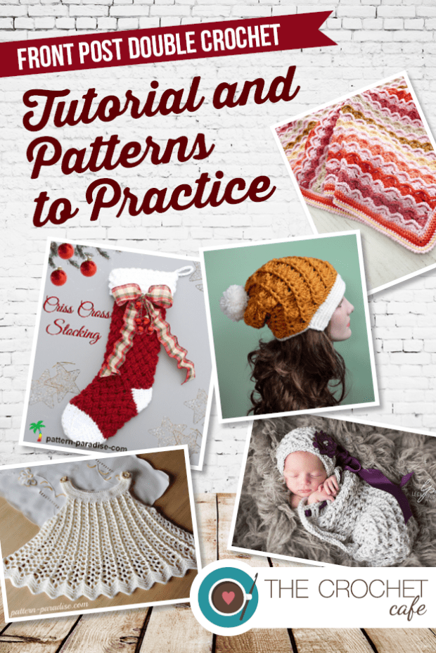 Front Post Double Crochet Tutorial and Patterns to Practice