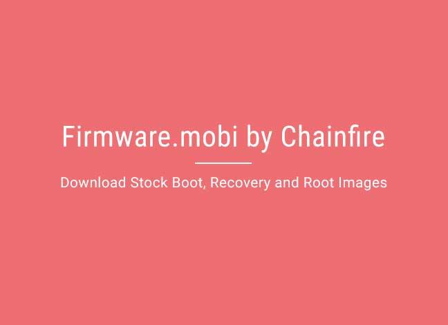 Прошивка Mobi от Chainfire - Загрузите стоковые образы загрузки, восстановления и рута