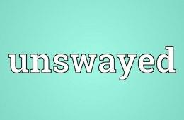 Un-swayed. . .