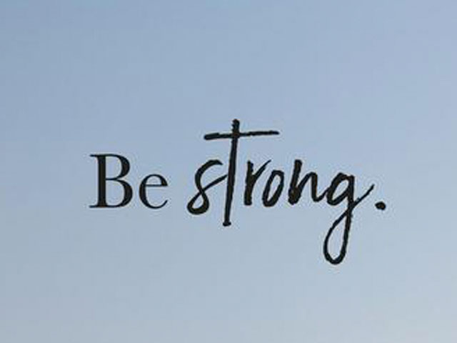 Be Strong. . .