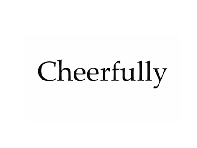 Cheerfully. . .
