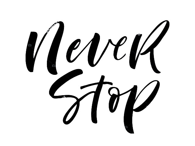 Never Stop. . .