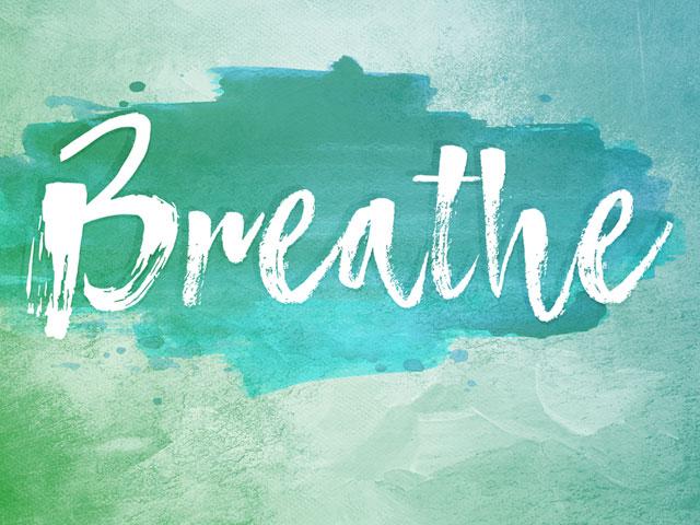 Breathe. . .