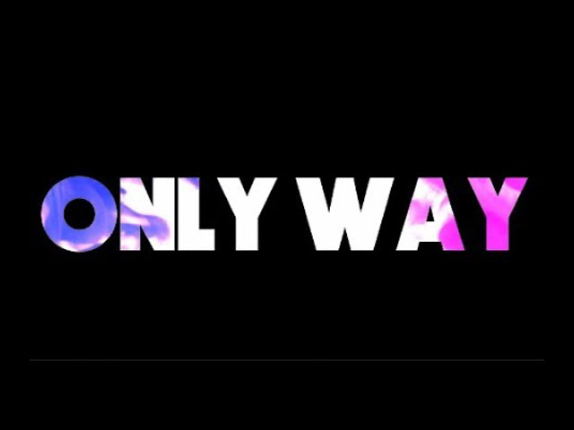 The Only Way. . .