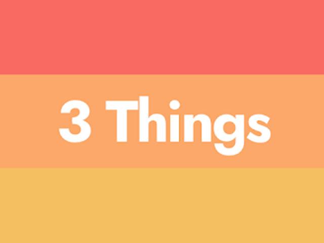 Three Things. . .