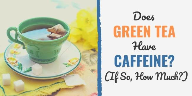 does-green-tea-have-caffeine