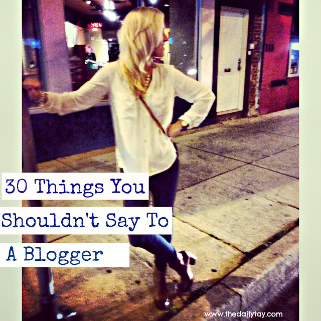 30 Things You Shouldn't Say To A Blogger