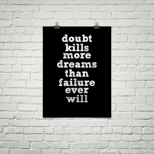 Doubt Kills Dreams.