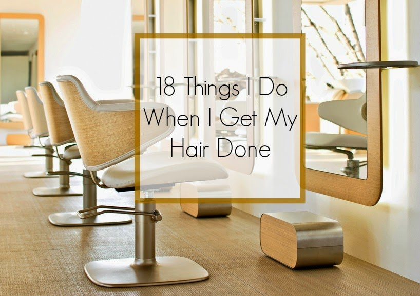 18 Things I Do When I Get My Hair Done