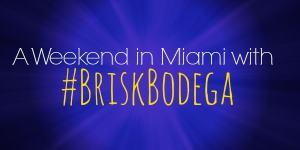 A Weekend in Miami with #BriskBodega