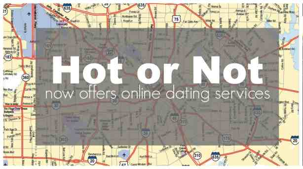 Hot or Not now offers online dating service.