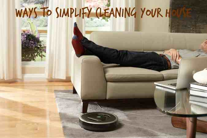 Ways to Simplify Cleaning Your House