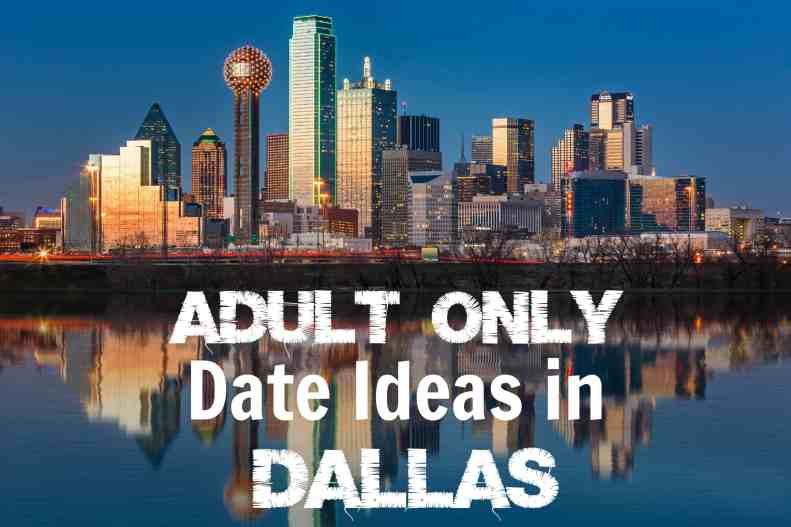 Adult Only date Ideas in DAllas