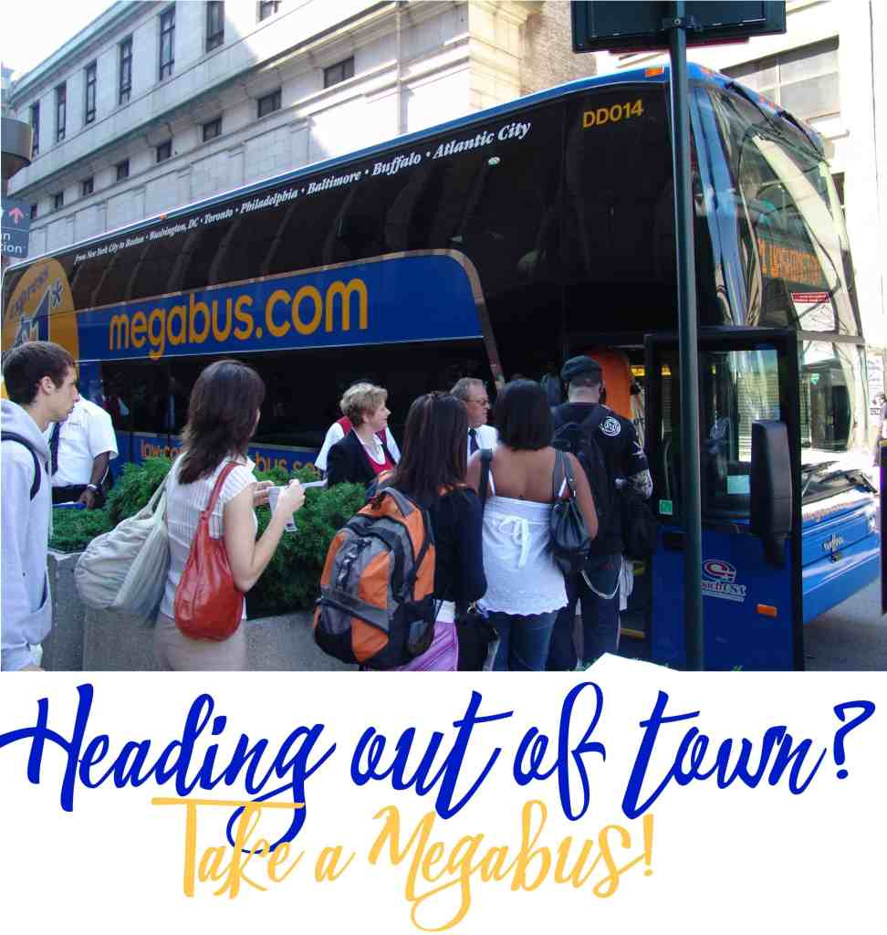 Heading Out of Town Take a megabus!