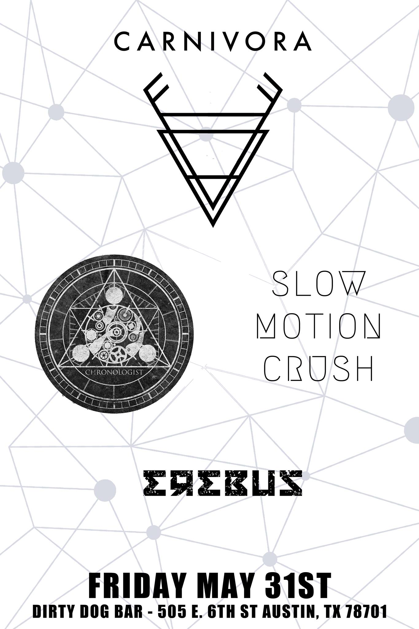 Carnivora,Chronologist,Slow Motion Crush and Erebus
