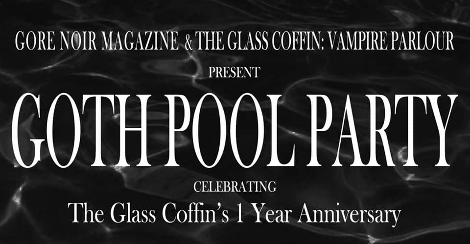 The Glass Coffin's 1 Year Anniversary Goth Pool Party