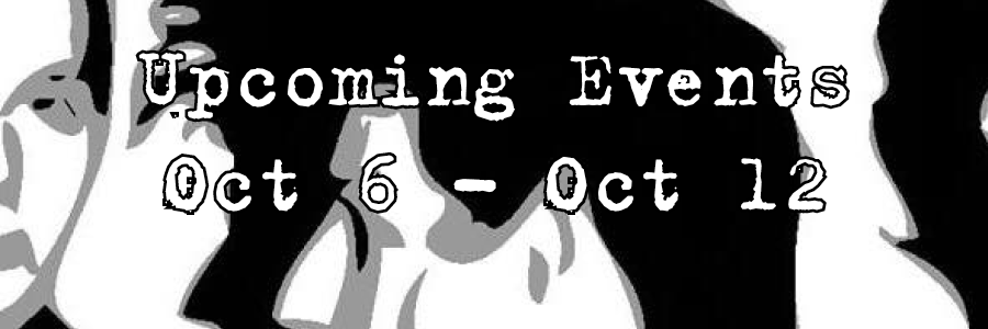 Upcoming Events Oct 6 - Oct 12