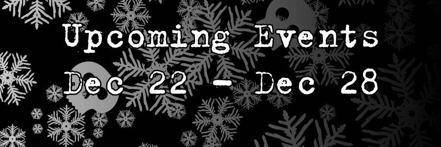 Upcoming Events Dec 21 - Dec 28