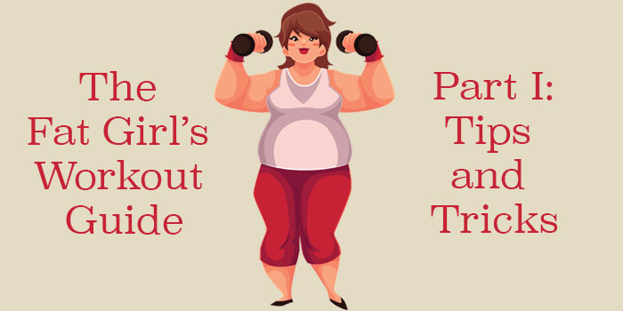 The Fat Girl's Workout Guide: Part I