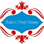Make it Pretty Monday – Week 48
