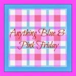 Anything Blue and Pink Friday – Week 30