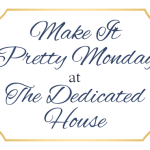 Make it Pretty Monday – Week 156