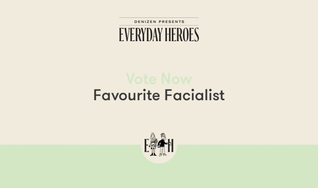 Denizen Everyday Heroes: Vote for your Favourite Facialist