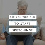 Are you too old to start learning how to draw ?