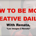 How to be more creative daily ? From an artist point of view, with Renata.