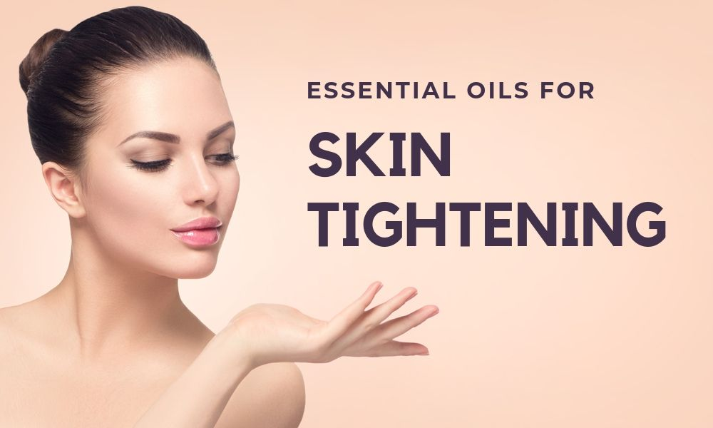 essential oils for skin and pores tightening,