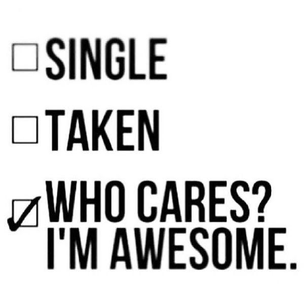 single...taken...who cares