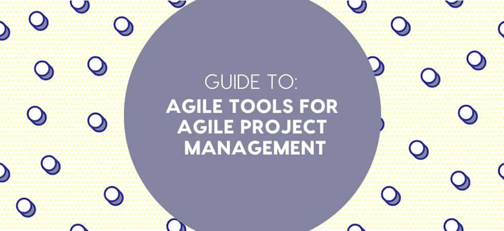Agile tools for agile project management