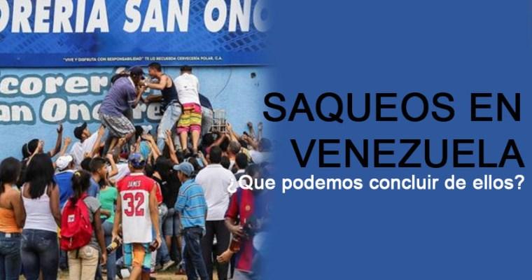 ¿Que podemos concluir de los saqueos en Venezuela?