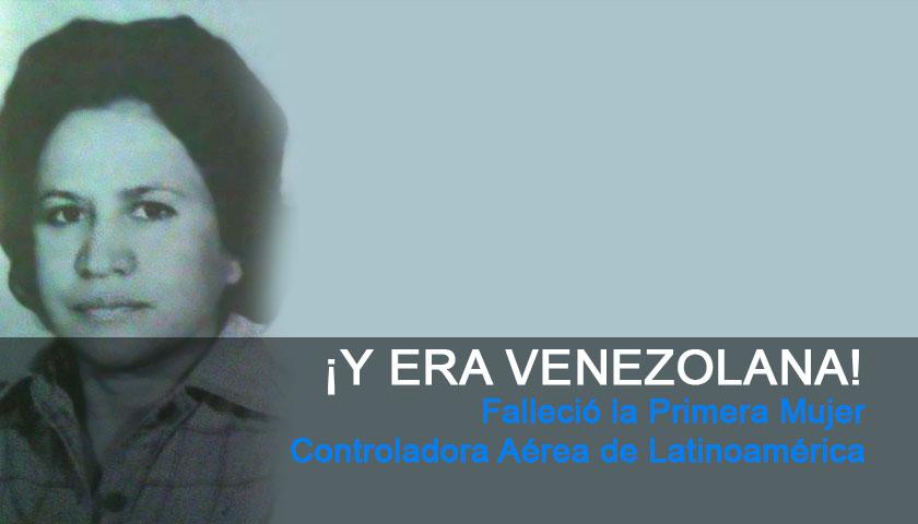 ¡Y ERA VENEZOLANA!. Falleció la Primera Mujer Controladora Aérea de Latinoamérica