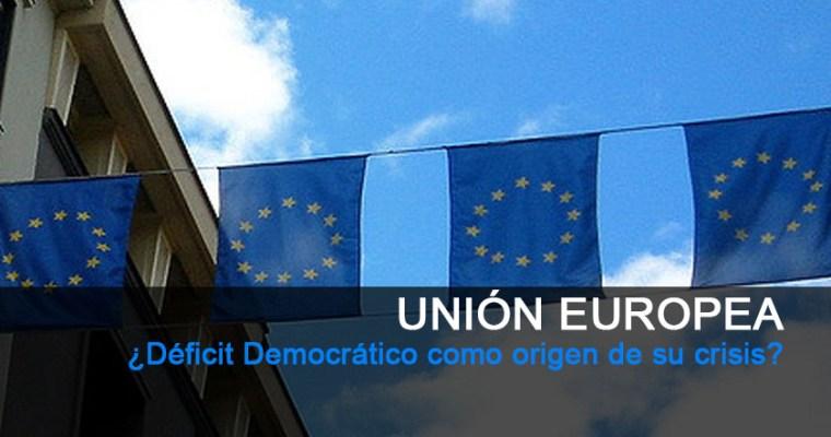 Unión Europea. ¿Déficit Democrático como origen de su crisis?