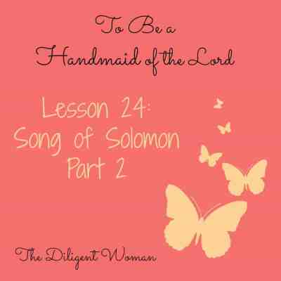 Song of Solomon – part 2: To Be a Handmaid of the Lord: Lesson 24