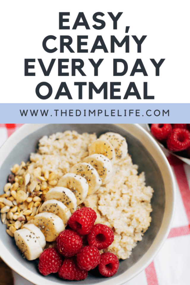 Easy, creamy 5 minute oatmeal recipe to include in your morning routine. | The Dimple Life | #thedimplelife #recipes #plantbased #healthyeating #morningroutine #oatmeal