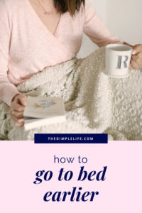 How to start sleeping earlier | Getting enough sleep is one of the most important things you can do for your health -- but I know it's easier said than done! In this post, I share my best tips for going to bed earlier so you can finally nail this healthy habit and enjoy all the health benefits of a good night's sleep. | The Dimple Life #thedimplelife #sleep #sleeptips #sleepremedies #healthtips #healthyhabits #wellness