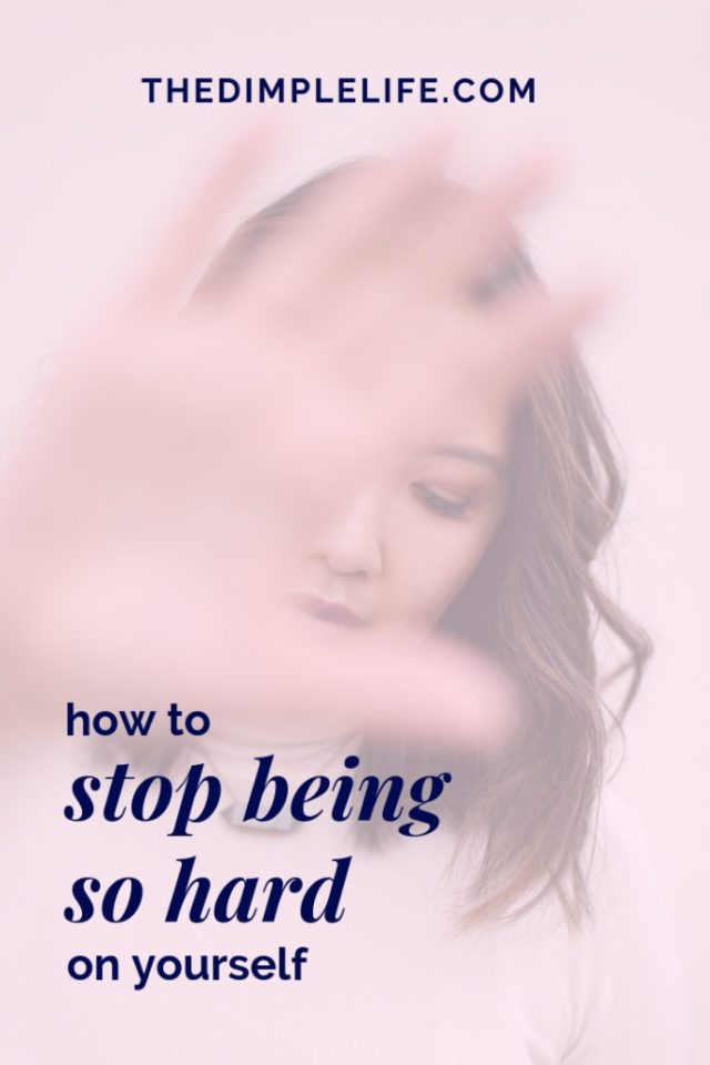 A guide to stop being so hard on yourself   Self love tips for stopping the negative self talk and being kind to yourself. The Dimple Life #thedimplelife #selflove #selfcare #mindset