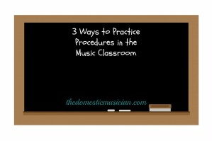 ways to practice procedures in the music classroom
